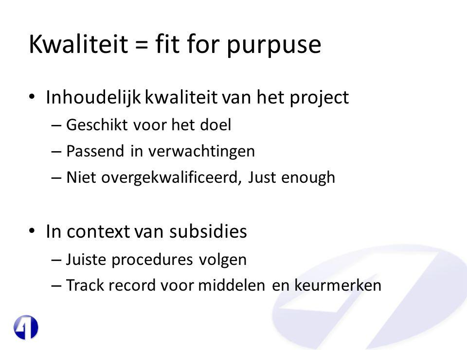 Kwaliteit = fit for purpuse • Inhoudelijk kwaliteit van het project – Geschikt voor het doel – Passend in verwachtingen – Niet overgekwalificeerd, Jus