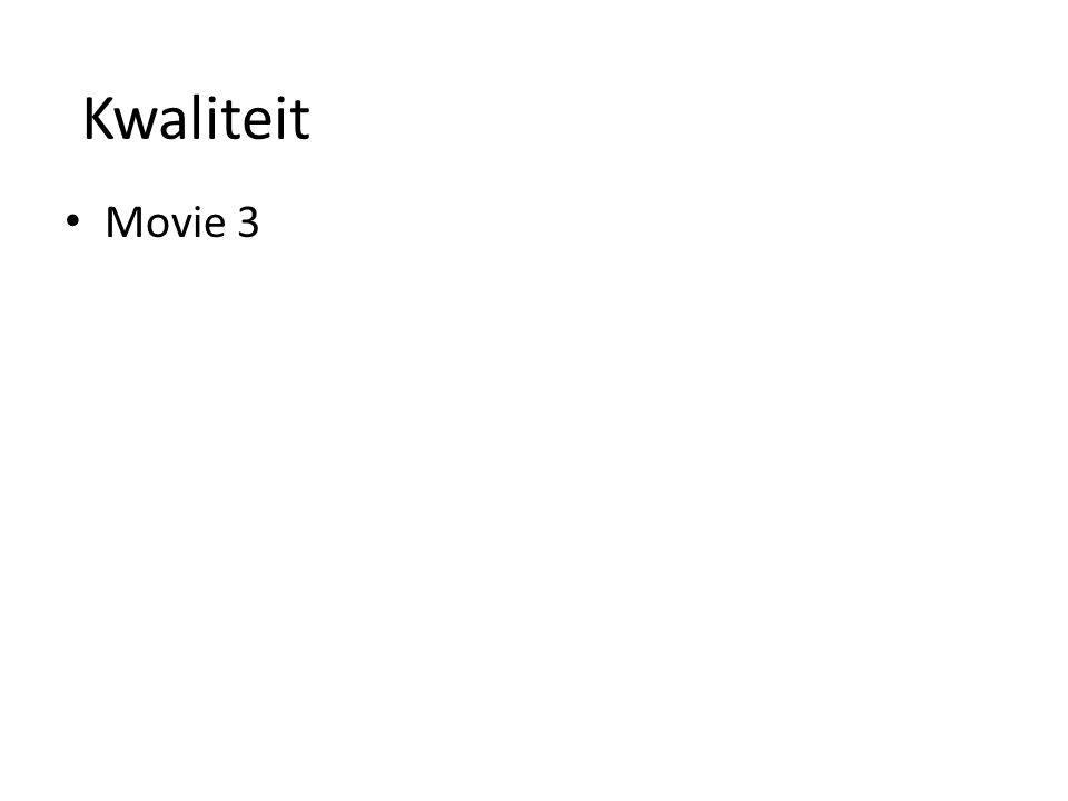Kwaliteit • Movie 3