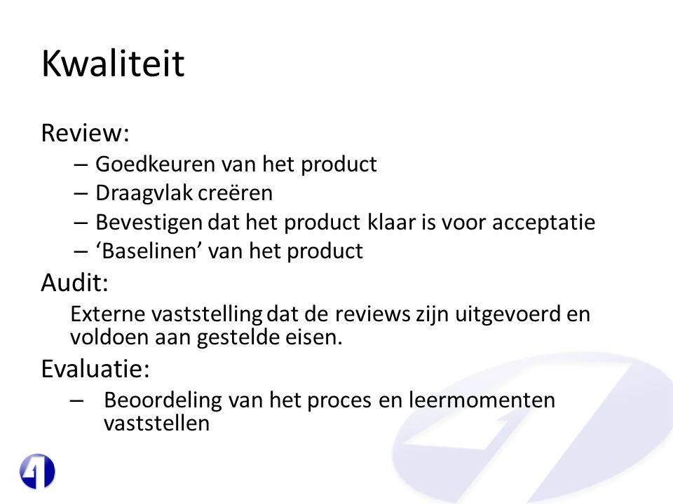 Kwaliteit Review: – Goedkeuren van het product – Draagvlak creëren – Bevestigen dat het product klaar is voor acceptatie – 'Baselinen' van het product