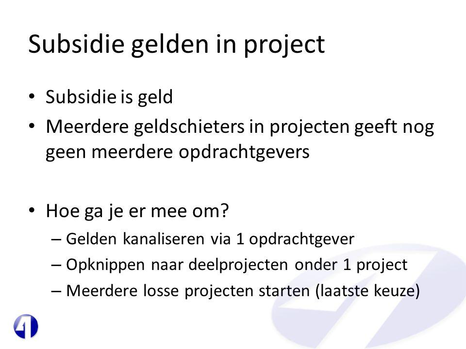 Subsidie gelden in project • Subsidie is geld • Meerdere geldschieters in projecten geeft nog geen meerdere opdrachtgevers • Hoe ga je er mee om? – Ge