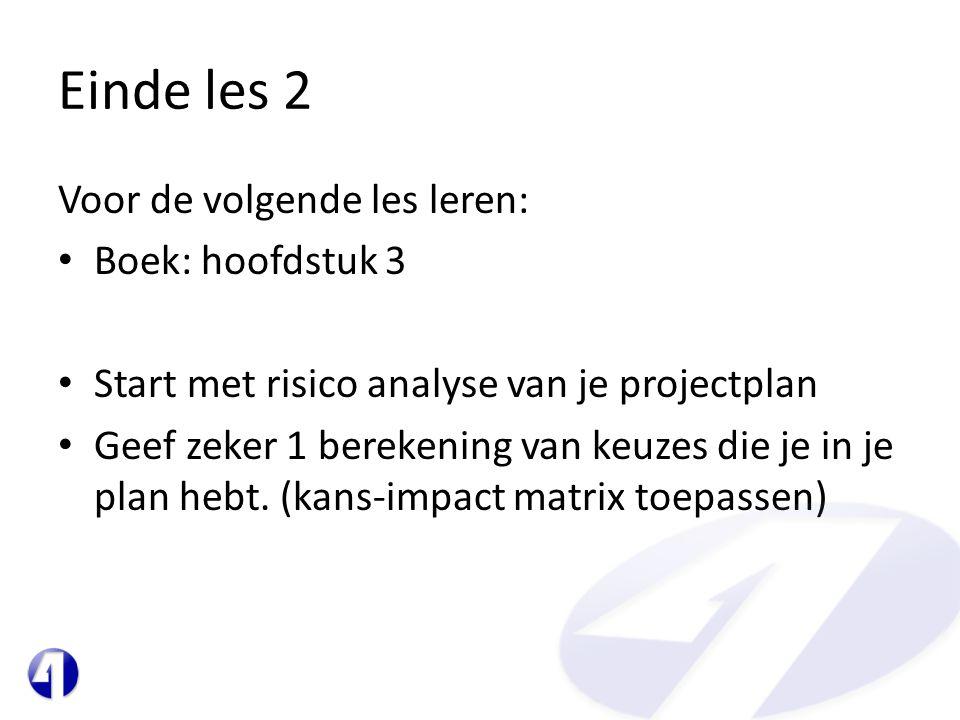 Einde les 2 Voor de volgende les leren: • Boek: hoofdstuk 3 • Start met risico analyse van je projectplan • Geef zeker 1 berekening van keuzes die je