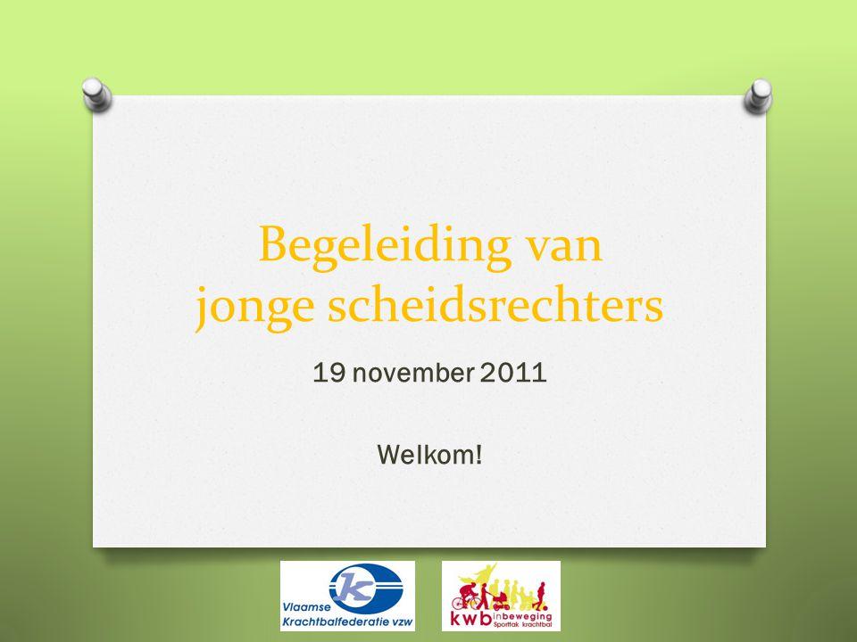 Begeleiding van jonge scheidsrechters 19 november 2011 Welkom!