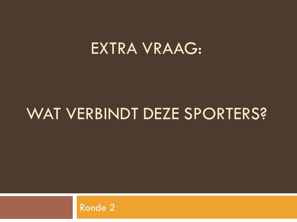 EXTRA VRAAG: WAT VERBINDT DEZE SPORTERS? Ronde 2