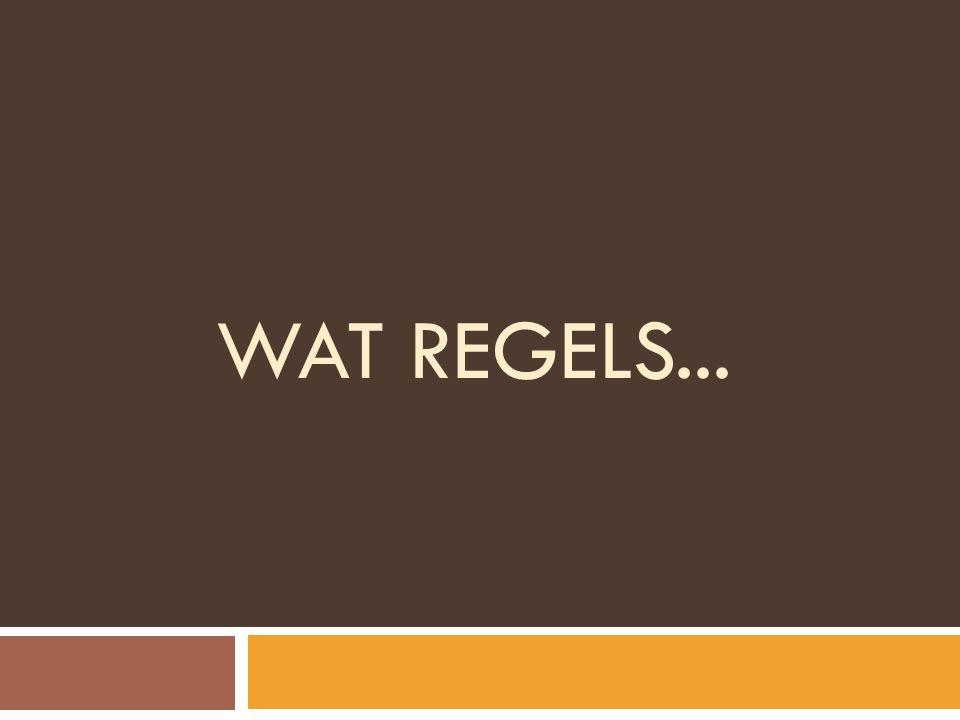 WAT REGELS...