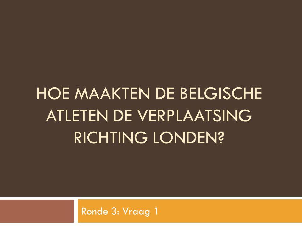 HOE MAAKTEN DE BELGISCHE ATLETEN DE VERPLAATSING RICHTING LONDEN? Ronde 3: Vraag 1