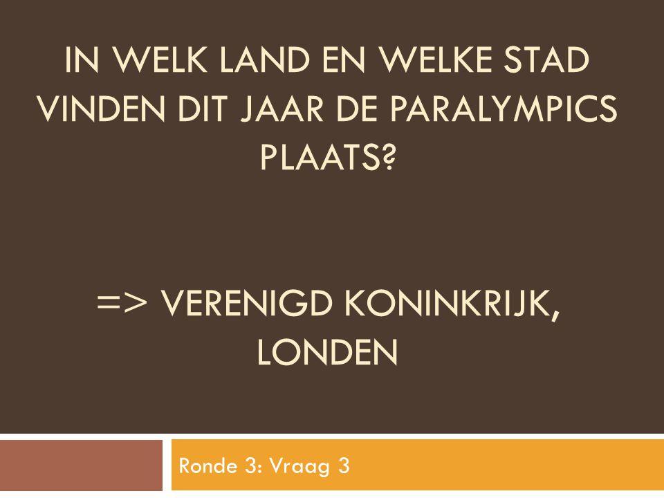 IN WELK LAND EN WELKE STAD VINDEN DIT JAAR DE PARALYMPICS PLAATS? => VERENIGD KONINKRIJK, LONDEN Ronde 3: Vraag 3