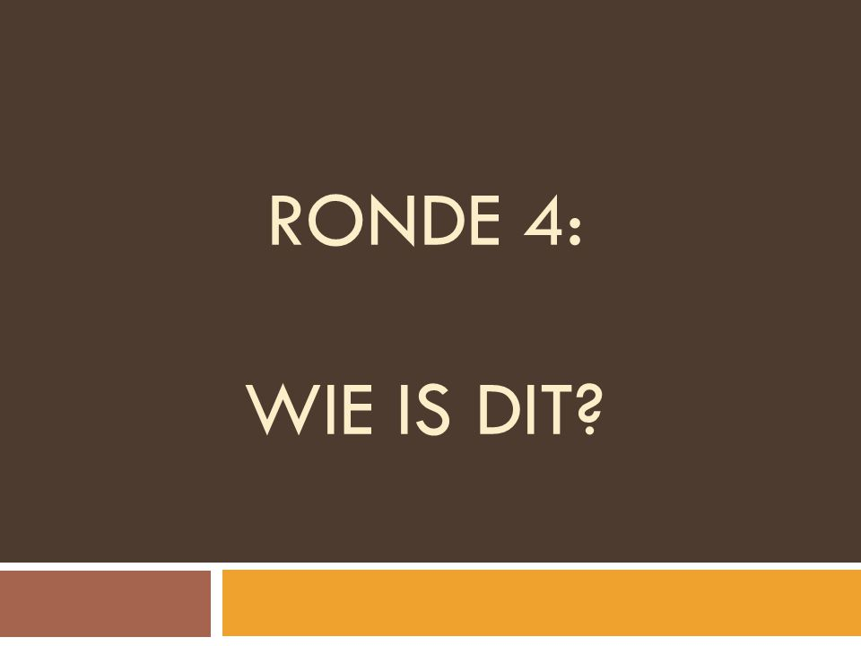 RONDE 4: WIE IS DIT?
