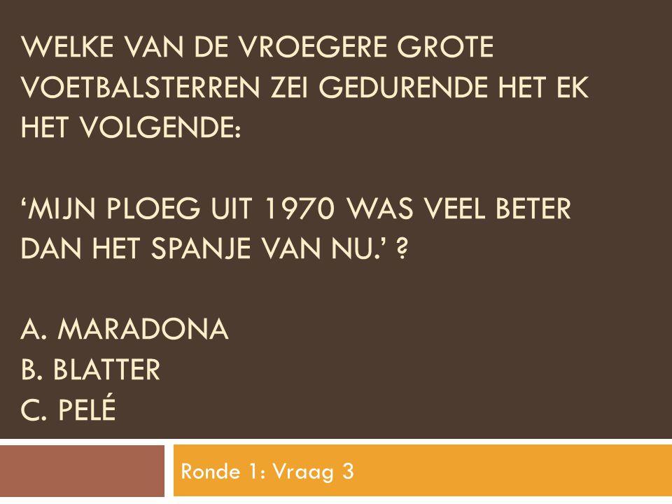 WELKE VAN DE VROEGERE GROTE VOETBALSTERREN ZEI GEDURENDE HET EK HET VOLGENDE: 'MIJN PLOEG UIT 1970 WAS VEEL BETER DAN HET SPANJE VAN NU.' ? A. MARADON