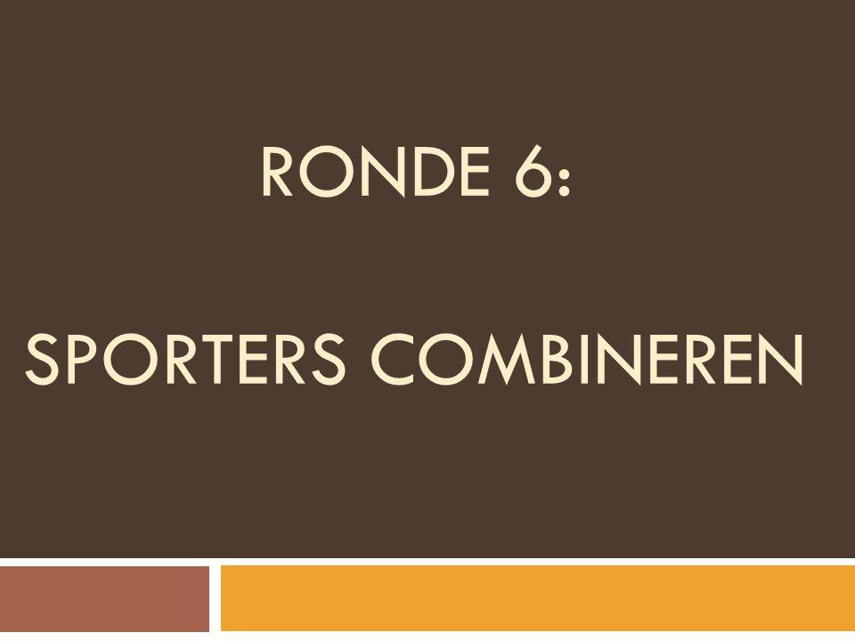RONDE 6: SPORTERS COMBINEREN