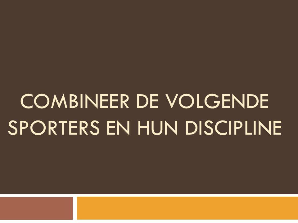 COMBINEER DE VOLGENDE SPORTERS EN HUN DISCIPLINE