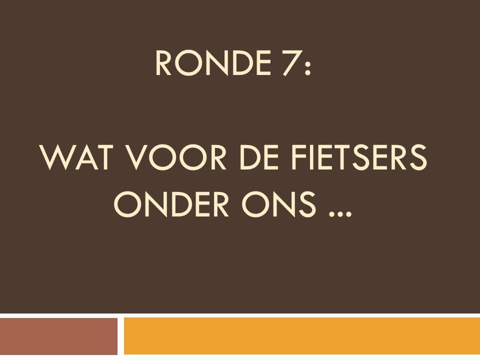 RONDE 7: WAT VOOR DE FIETSERS ONDER ONS...