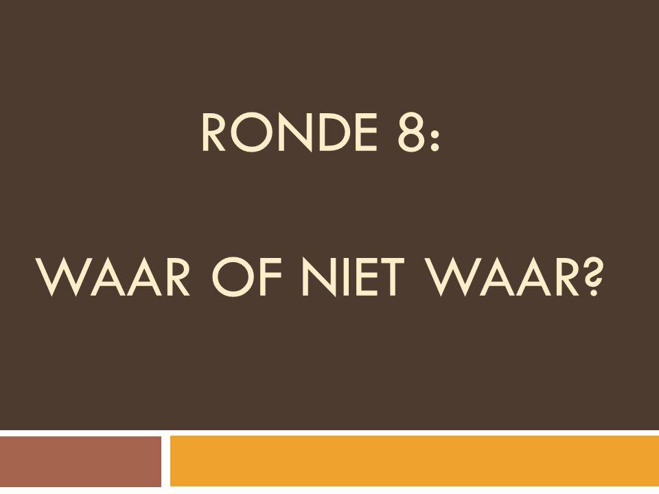 RONDE 8: WAAR OF NIET WAAR?
