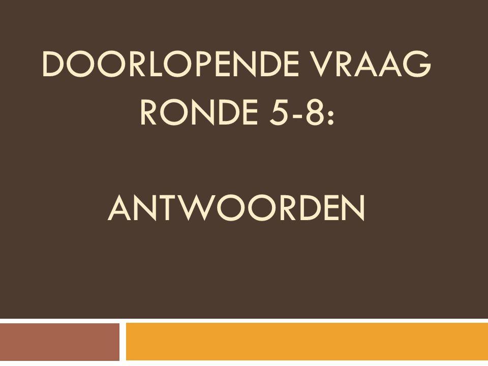 DOORLOPENDE VRAAG RONDE 5-8: ANTWOORDEN