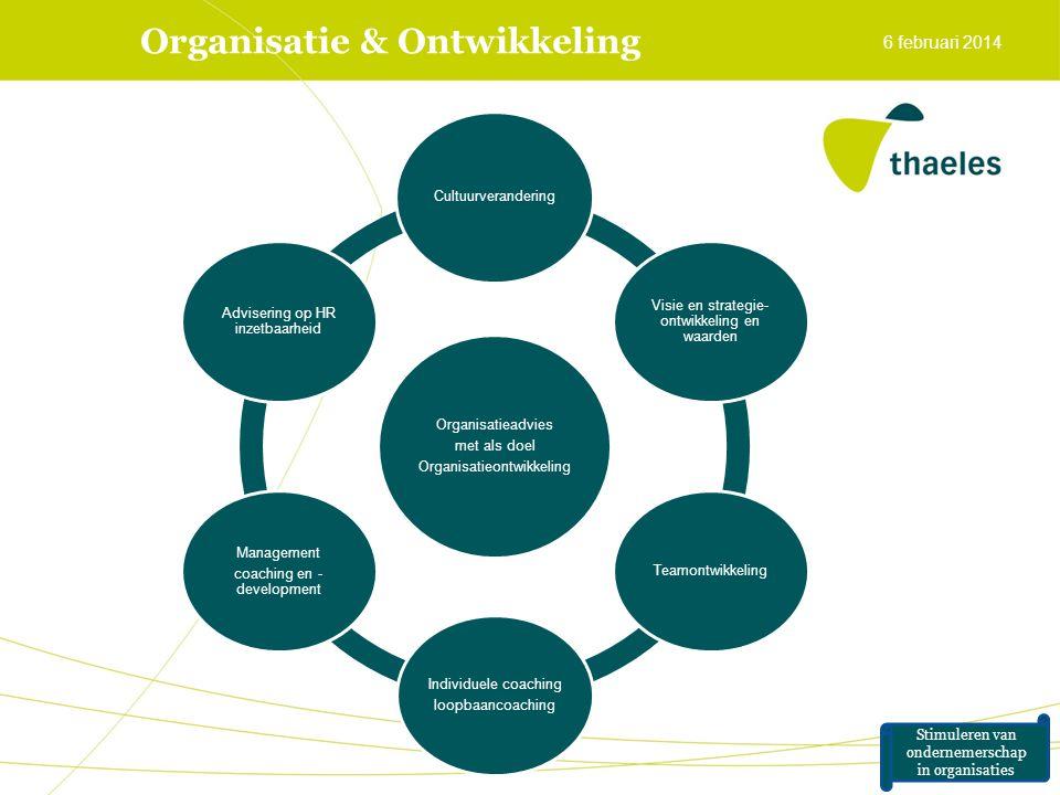 6 februari 2014 Organisatieadvies met als doel Organisatieontwikkeling Cultuurverandering Visie en strategie- ontwikkeling en waarden Teamontwikkeling