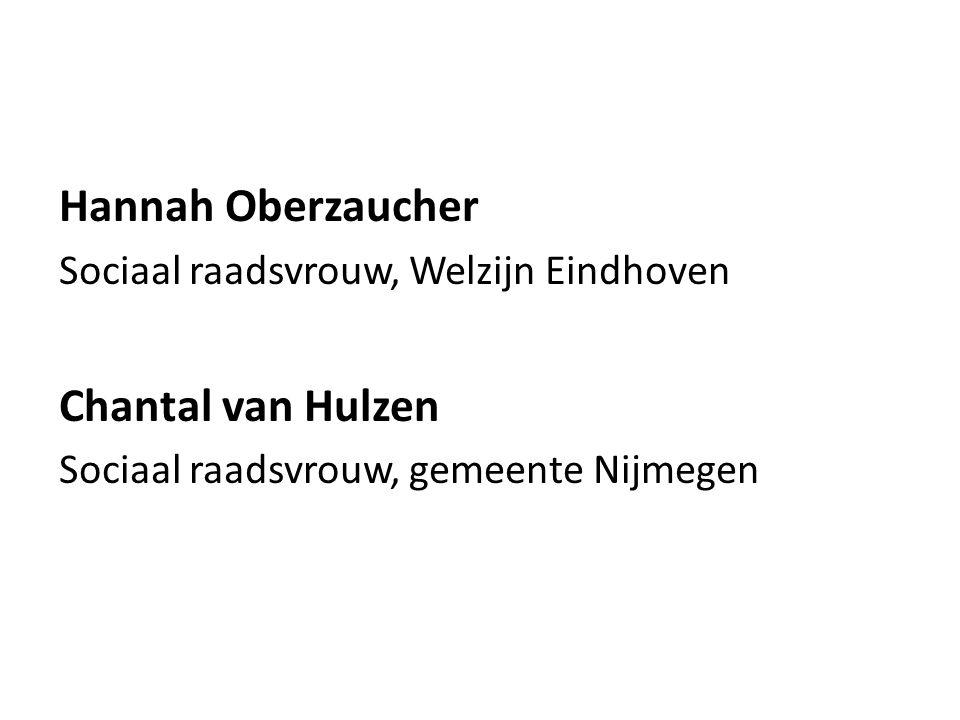 Hannah Oberzaucher Sociaal raadsvrouw, Welzijn Eindhoven Chantal van Hulzen Sociaal raadsvrouw, gemeente Nijmegen