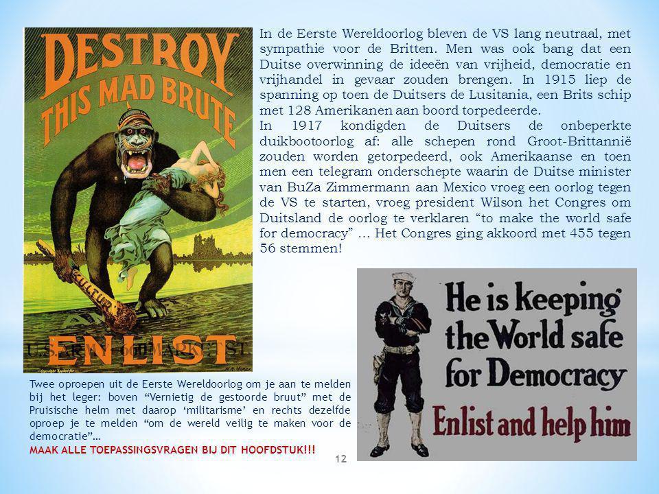 12 In de Eerste Wereldoorlog bleven de VS lang neutraal, met sympathie voor de Britten. Men was ook bang dat een Duitse overwinning de ideeën van vrij