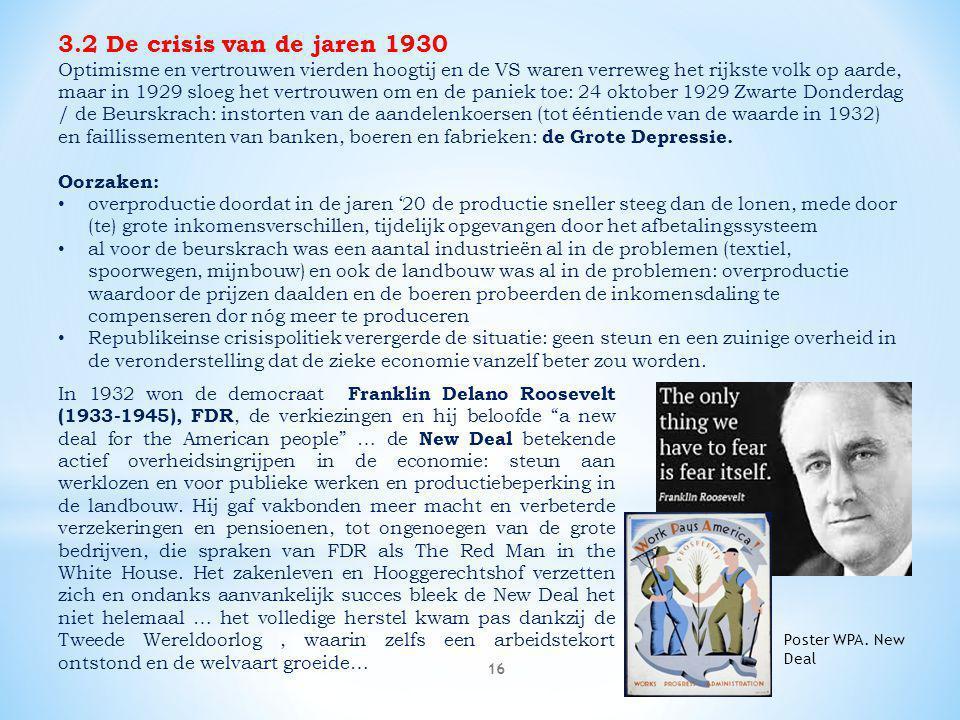 16 3.2 De crisis van de jaren 1930 Optimisme en vertrouwen vierden hoogtij en de VS waren verreweg het rijkste volk op aarde, maar in 1929 sloeg het v