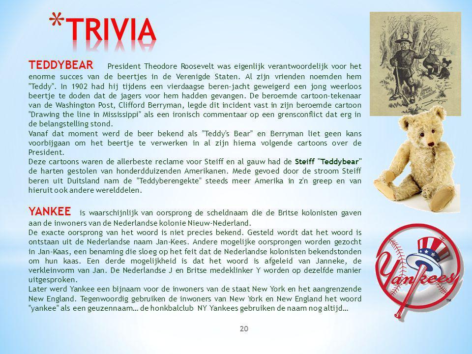 20 TEDDYBEAR President Theodore Roosevelt was eigenlijk verantwoordelijk voor het enorme succes van de beertjes in de Verenigde Staten. Al zijn vriend