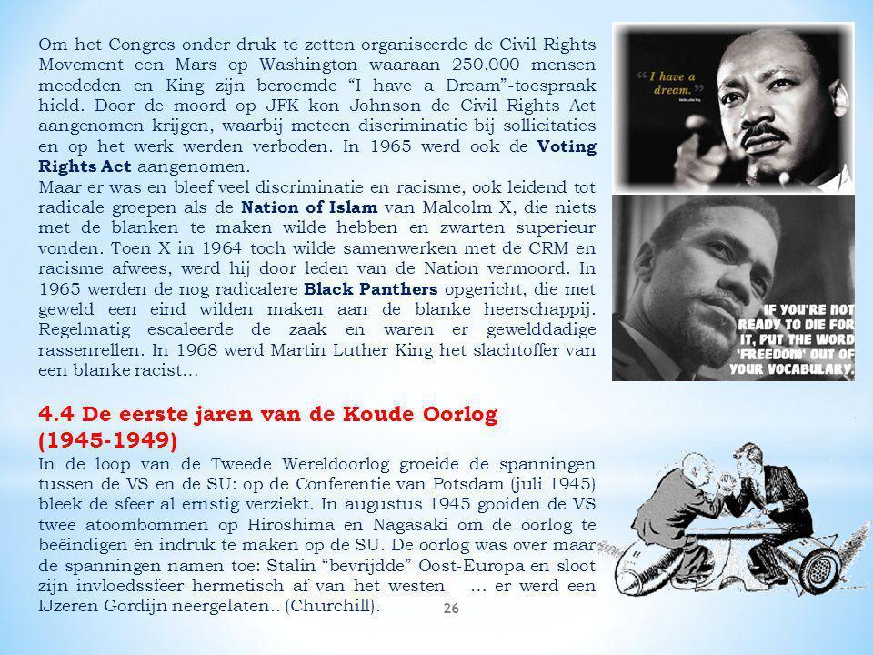 26 Om het Congres onder druk te zetten organiseerde de Civil Rights Movement een Mars op Washington waaraan 250.000 mensen meededen en King zijn beroe
