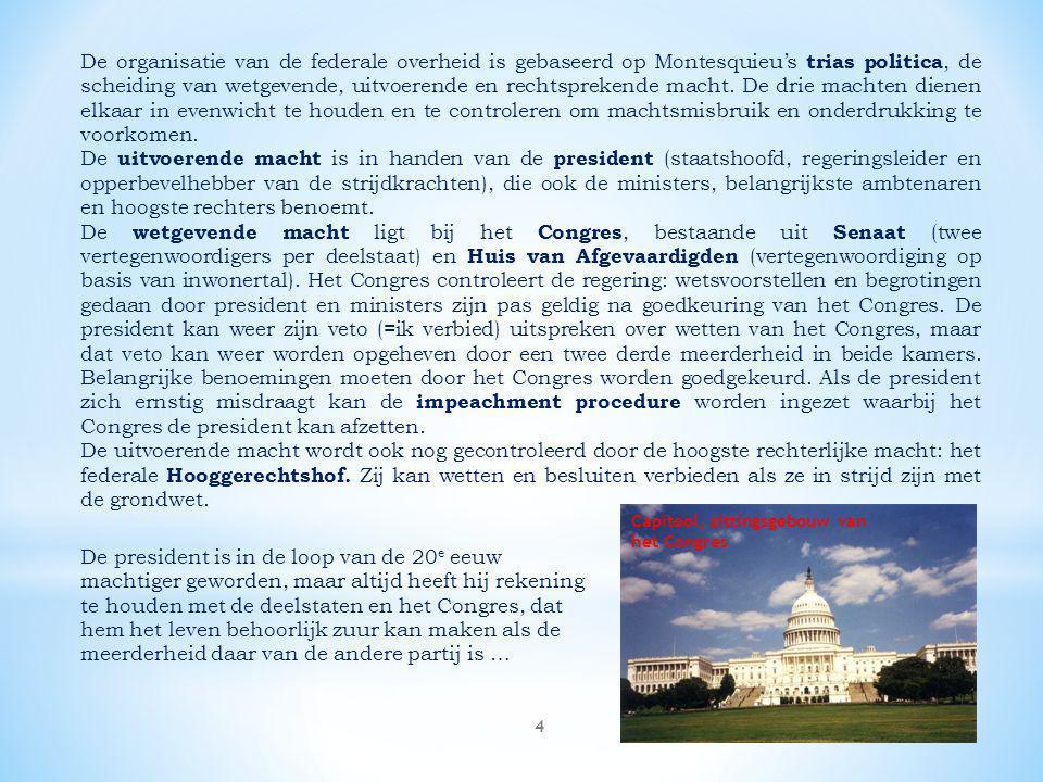 4 De organisatie van de federale overheid is gebaseerd op Montesquieu's trias politica, de scheiding van wetgevende, uitvoerende en rechtsprekende mac