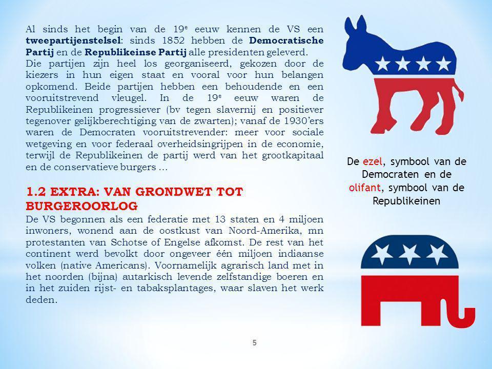 5 Al sinds het begin van de 19 e eeuw kennen de VS een tweepartijenstelsel : sinds 1852 hebben de Democratische Partij en de Republikeinse Partij alle