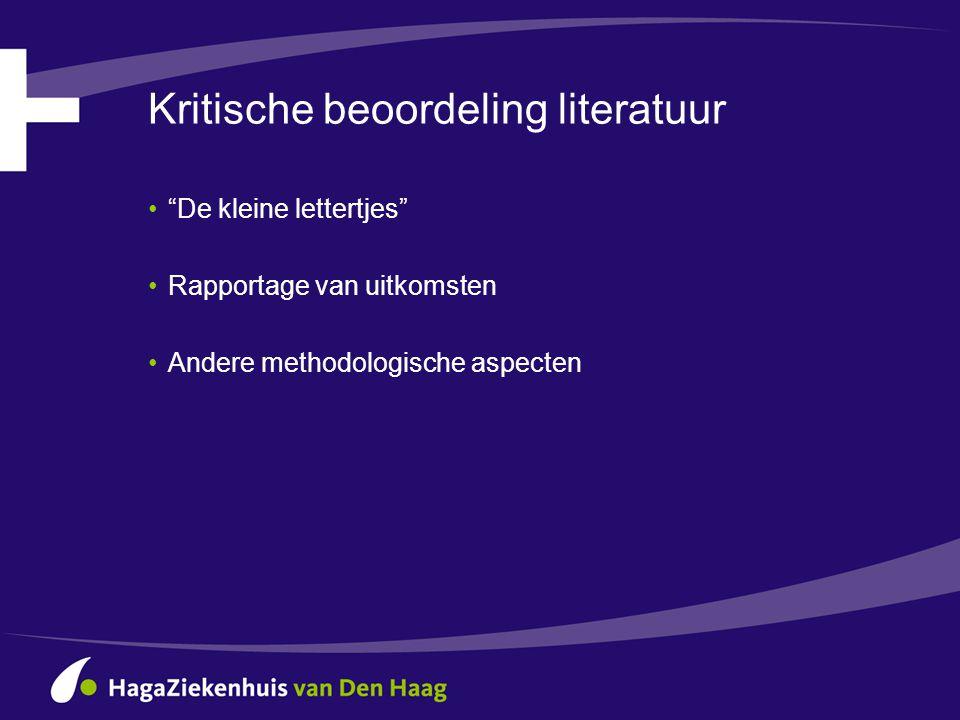 """Kritische beoordeling literatuur •""""De kleine lettertjes"""" •Rapportage van uitkomsten •Andere methodologische aspecten"""
