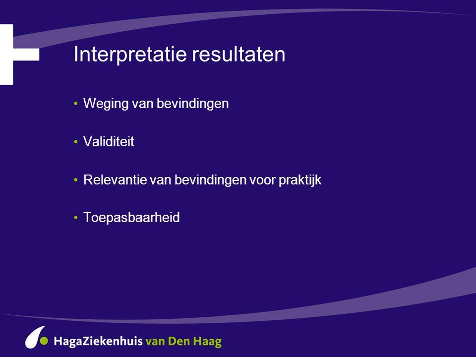 Interpretatie resultaten •Weging van bevindingen •Validiteit •Relevantie van bevindingen voor praktijk •Toepasbaarheid