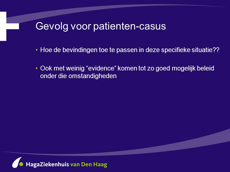 """Gevolg voor patienten-casus •Hoe de bevindingen toe te passen in deze specifieke situatie?? •Ook met weinig """"evidence"""" komen tot zo goed mogelijk bele"""