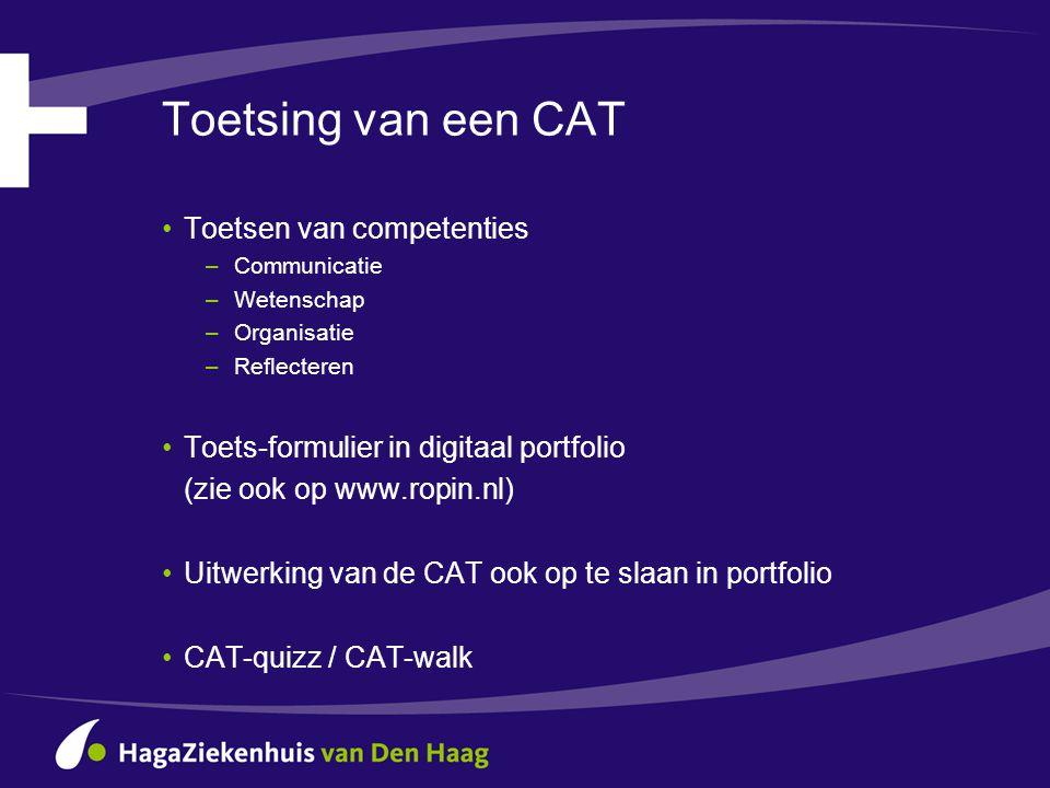 Toetsing van een CAT •Toetsen van competenties – Communicatie – Wetenschap – Organisatie – Reflecteren •Toets-formulier in digitaal portfolio (zie ook