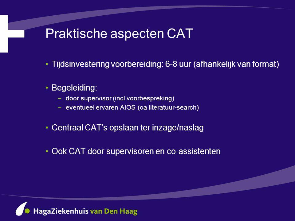 Praktische aspecten CAT •Tijdsinvestering voorbereiding: 6-8 uur (afhankelijk van format) •Begeleiding: – door supervisor (incl voorbespreking) – even