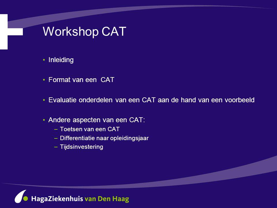 Workshop CAT •Inleiding •Format van een CAT •Evaluatie onderdelen van een CAT aan de hand van een voorbeeld •Andere aspecten van een CAT: –Toetsen van