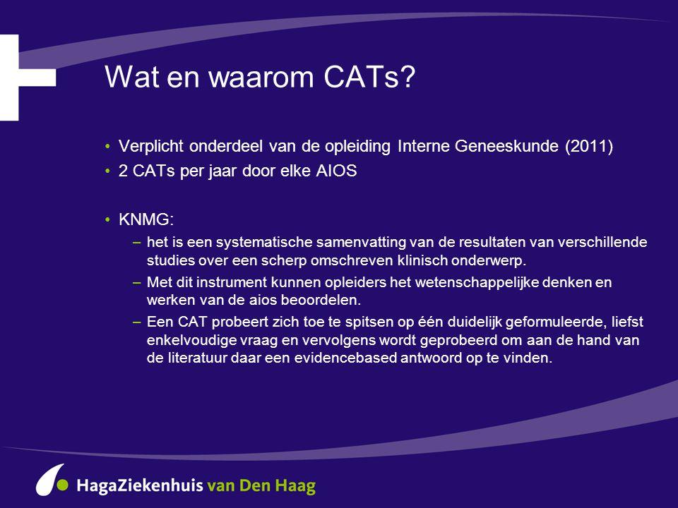 Wat en waarom CATs? •Verplicht onderdeel van de opleiding Interne Geneeskunde (2011) •2 CATs per jaar door elke AIOS •KNMG: –het is een systematische
