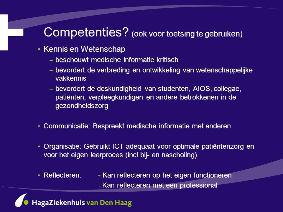 Competenties? (ook voor toetsing te gebruiken) •Kennis en Wetenschap –beschouwt medische informatie kritisch –bevordert de verbreding en ontwikkeling