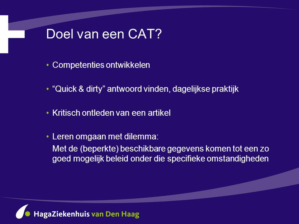"""Doel van een CAT? •Competenties ontwikkelen •""""Quick & dirty"""" antwoord vinden, dagelijkse praktijk •Kritisch ontleden van een artikel •Leren omgaan met"""