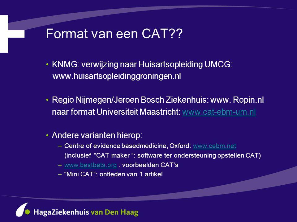 Onderdelen van een CAT •Patientencasus/aanleiding •Klinische vraag •Zoekactie literatuur •Kritische beoordeling literatuur •Samenvatting resultaten zoekactie •Interpretatie •Gevolg voor patientencasus