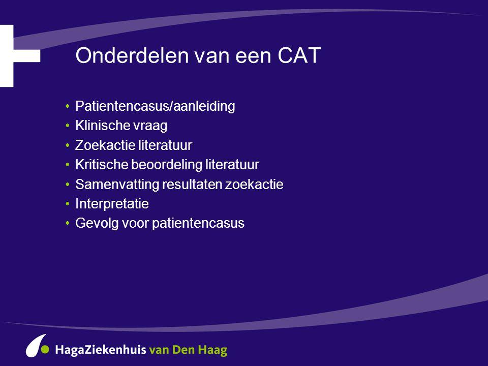 Onderdelen van een CAT •Patientencasus/aanleiding •Klinische vraag •Zoekactie literatuur •Kritische beoordeling literatuur •Samenvatting resultaten zo