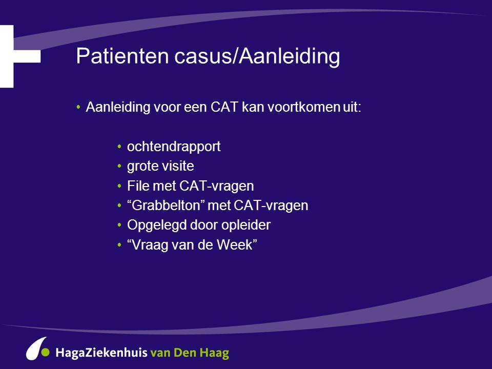 """Patienten casus/Aanleiding •Aanleiding voor een CAT kan voortkomen uit: •ochtendrapport •grote visite •File met CAT-vragen •""""Grabbelton"""" met CAT-vrage"""