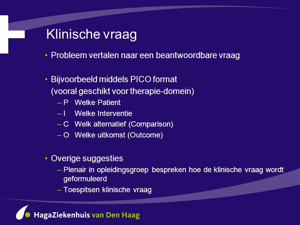 Klinische vraag •Probleem vertalen naar een beantwoordbare vraag •Bijvoorbeeld middels PICO format (vooral geschikt voor therapie-domein) –PWelke Pati