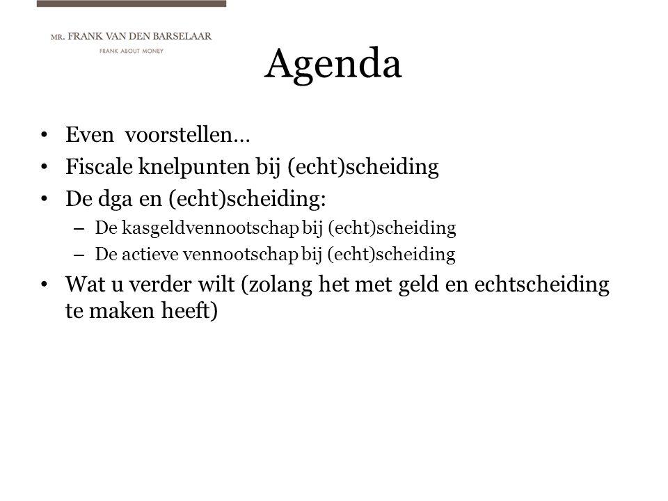 Agenda • Even voorstellen… • Fiscale knelpunten bij (echt)scheiding • De dga en (echt)scheiding: – De kasgeldvennootschap bij (echt)scheiding – De act
