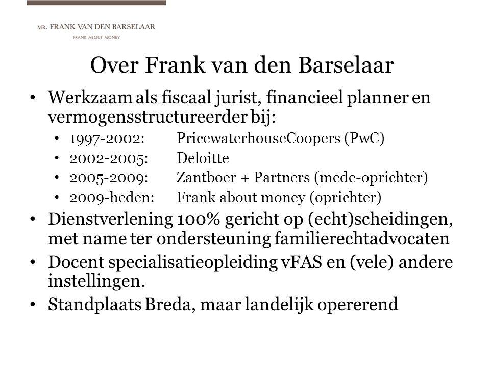 Over Frank van den Barselaar • Werkzaam als fiscaal jurist, financieel planner en vermogensstructureerder bij: • 1997-2002:PricewaterhouseCoopers (PwC