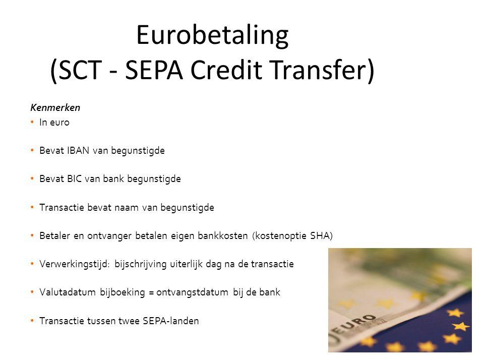 Kenmerken • In euro • Bevat IBAN van begunstigde • Bevat BIC van bank begunstigde • Transactie bevat naam van begunstigde • Betaler en ontvanger betalen eigen bankkosten (kostenoptie SHA) • Verwerkingstijd: bijschrijving uiterlijk dag na de transactie • Valutadatum bijboeking = ontvangstdatum bij de bank • Transactie tussen twee SEPA-landen Eurobetaling (SCT - SEPA Credit Transfer)