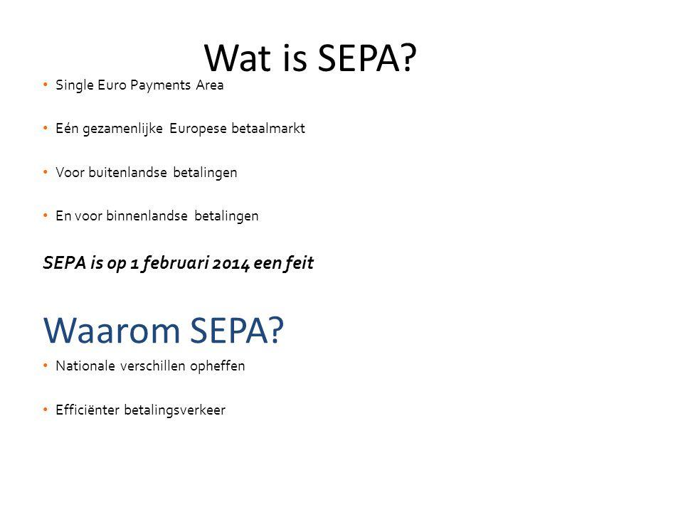 • Single Euro Payments Area • Eén gezamenlijke Europese betaalmarkt • Voor buitenlandse betalingen • En voor binnenlandse betalingen SEPA is op 1 febr