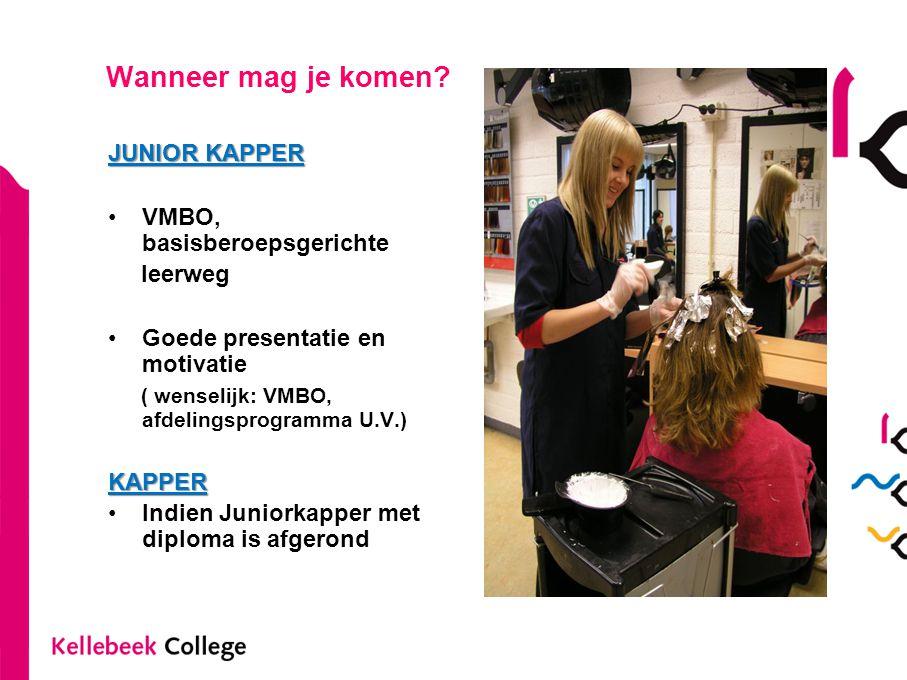 Wanneer mag je komen? JUNIOR KAPPER •VMBO, basisberoepsgerichte leerweg •Goede presentatie en motivatie ( wenselijk: VMBO, afdelingsprogramma U.V.)KAP