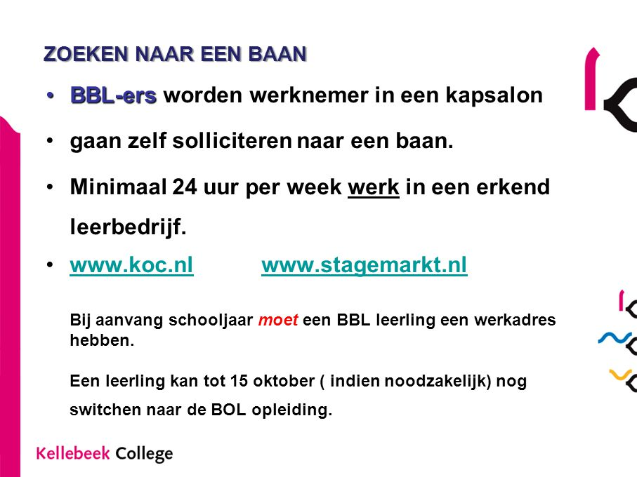 ZOEKEN NAAR EEN BAAN •BBL-ers •BBL-ers worden werknemer in een kapsalon •gaan zelf solliciteren naar een baan. •Minimaal 24 uur per week werk in een e