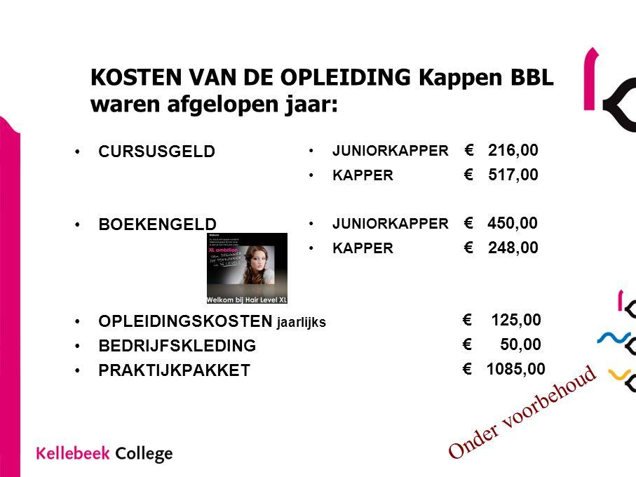 •CURSUSGELD •BOEKENGELD •OPLEIDINGSKOSTEN jaarlijks •BEDRIJFSKLEDING •PRAKTIJKPAKKET •JUNIORKAPPER € 216,00 •KAPPER € 517,00 •JUNIORKAPPER € 450,00 •K