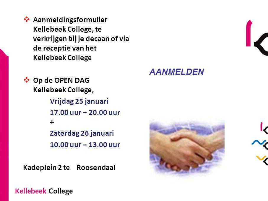 AANMELDEN  Aanmeldingsformulier Kellebeek College, te verkrijgen bij je decaan of via de receptie van het Kellebeek College OPEN DAG  Op de OPEN DAG