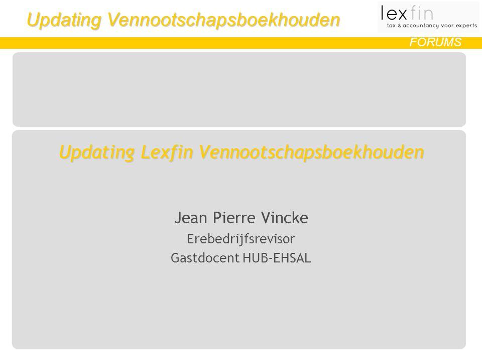 Updating Vennootschapsboekhouden FORUMS Updating Lexfin Vennootschapsboekhouden Jean Pierre Vincke Erebedrijfsrevisor Gastdocent HUB-EHSAL