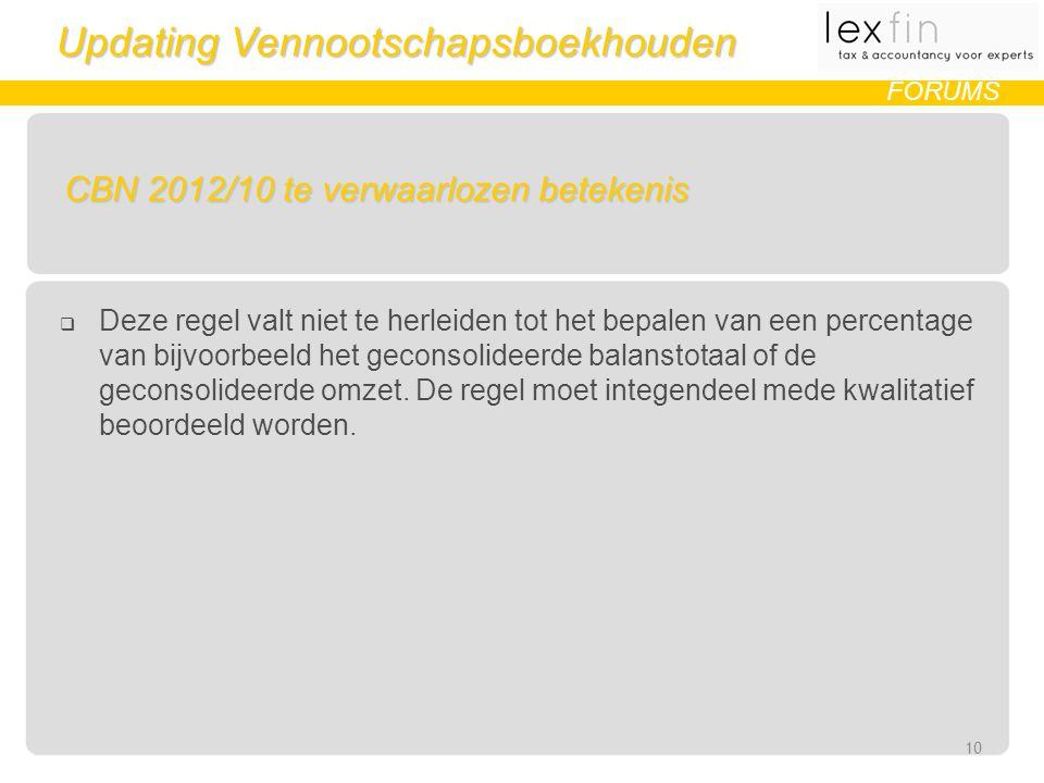 Updating Vennootschapsboekhouden FORUMS CBN 2012/10 te verwaarlozen betekenis  Deze regel valt niet te herleiden tot het bepalen van een percentage van bijvoorbeeld het geconsolideerde balanstotaal of de geconsolideerde omzet.