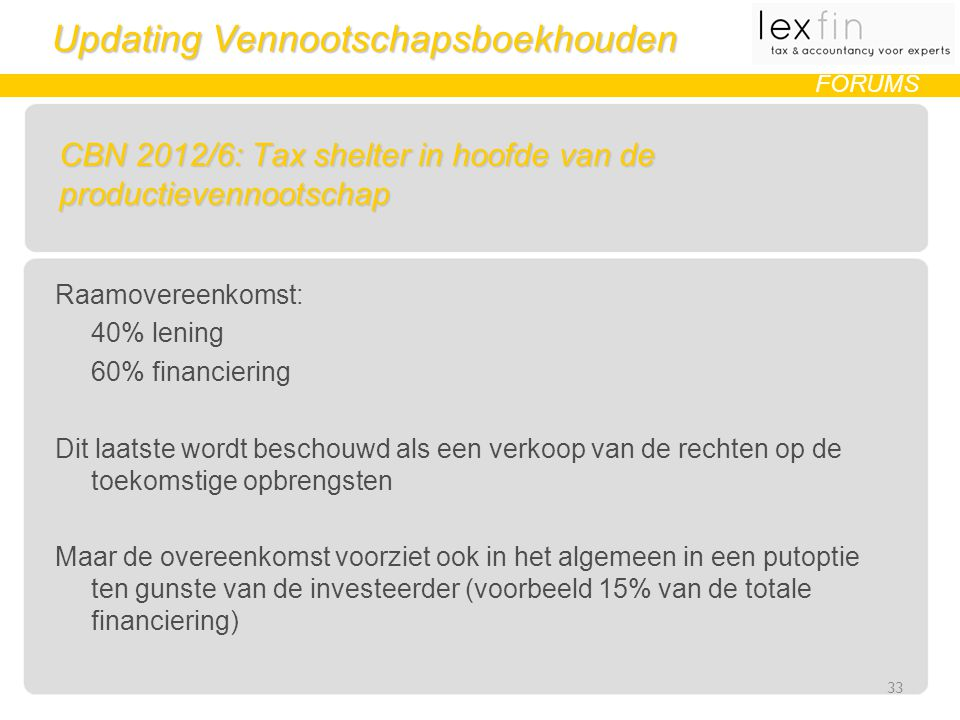 Updating Vennootschapsboekhouden FORUMS CBN 2012/6: Tax shelter in hoofde van de productievennootschap Raamovereenkomst: 40% lening 60% financiering D