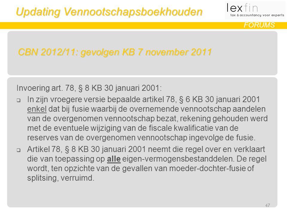 Updating Vennootschapsboekhouden FORUMS CBN 2012/11: gevolgen KB 7 november 2011 Invoering art.